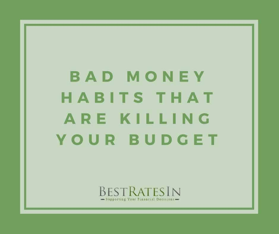 Bad Money Habits that are Killing Your Budget